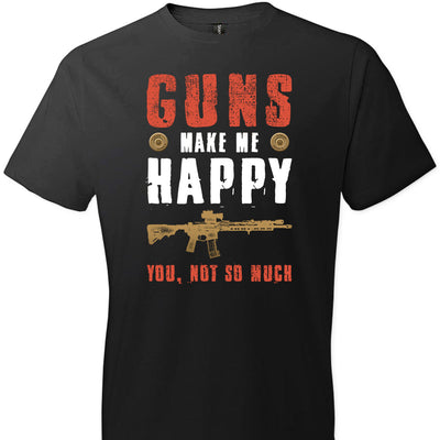 Guns Make Me Happy You, Not So Much - Men's Pro Gun Apparel - Black Tshirt