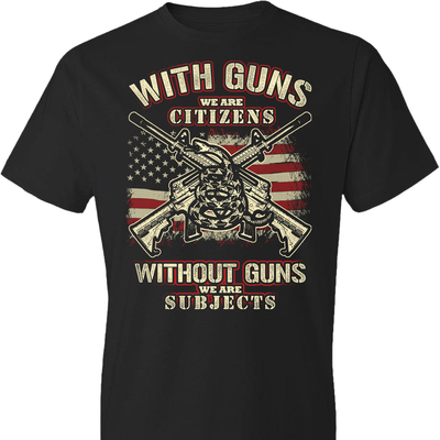 With Guns We Are Citizens, Without Guns We Are Subjects - 2nd Amendment Men's T-Shirt - Black