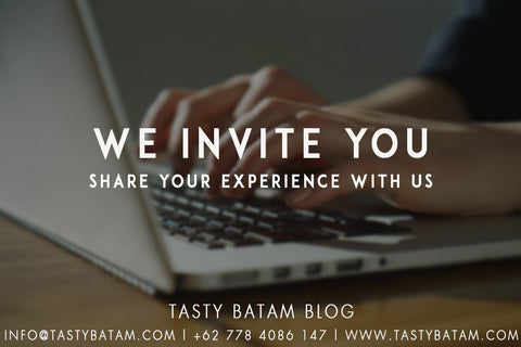 Tasty Batam Guest Blog, share your experience with us