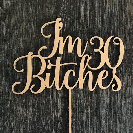 I'm 30 Bitches Cake Topper