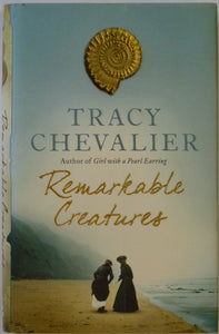 Anning, Mary. Remarkable Creatures, (2009) by Tracy Chevalier. Harper Collins, London, 1st edition.
