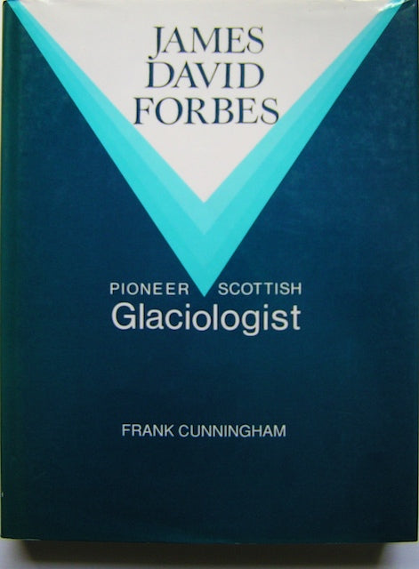 James David Forbes; Pioneer Scottish Glaciologist