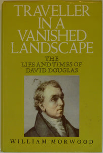 Douglas, David. Traveller in a Vanished Landscape; the Life and Times of David Douglas (1973),