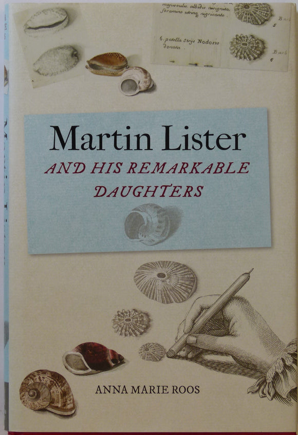 Lister, Martin. Martin Lister and his Remarkable Daughters; The Art of Science in the Seventeenth Century (2019), by Anna Marie Roos.