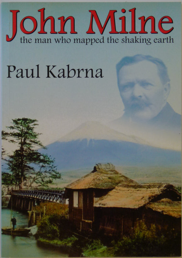 Milne, John. John Milne, the man who mapped the shaking Earth, by Paul Kabrna (2007). Craven and Pendle Geological Society
