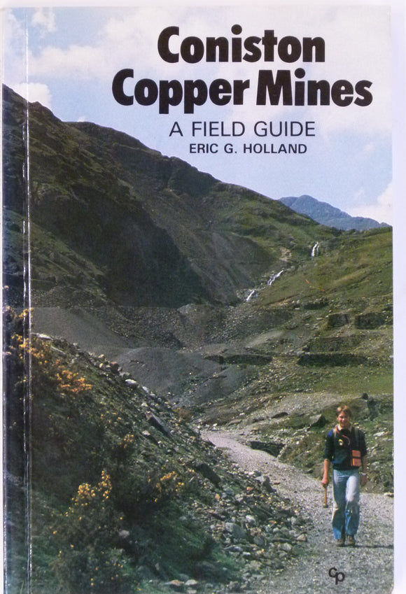 Holland, Eric G, Coniston Copper Mines; a Field Guide. 1981. Milnethorpe: Cicerone Press