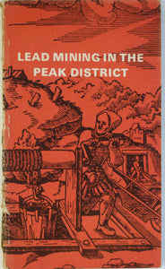Ford, Trevor and Rieuwerts, JH (eds), 1970. Lead Mining in the Peak District. Bakewell: Peak Planning Board