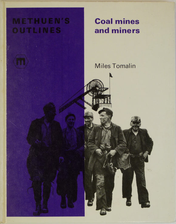 Tomalin, Miles, 1971. Coal Mines and Miners. London: Methuen & Co.