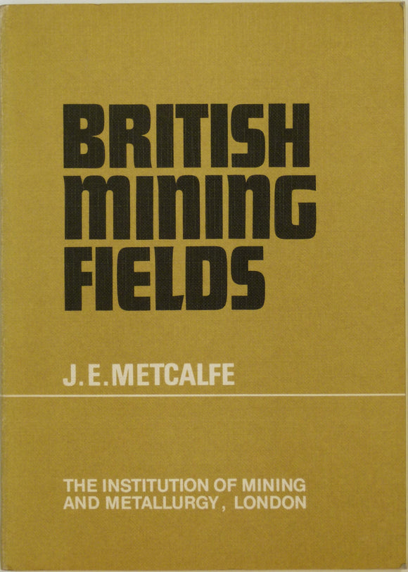 Metcalfe, JE,1969. British Mining Fields. London: Inst of Mining and Metallurgy