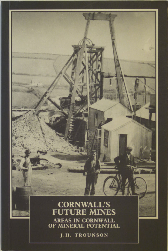 Trounson, JH, 1993, Cornwall's Future Mines; Areas in Cornwall of Mineral Potential. Exeter: U of Exeter Press