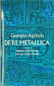 Agricola, Georgius, 1556/1912. De Re Metalica, 1986 facsimile of first English translation of 1912 of 1556 first Latin edition by Herbert C Hoover