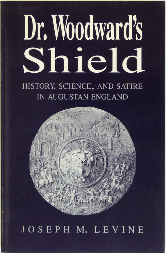 Woodward, John. Dr. Woodward's Shield; History, Science, and Satire in Augustan England, by Joseph M. Levine (1991)