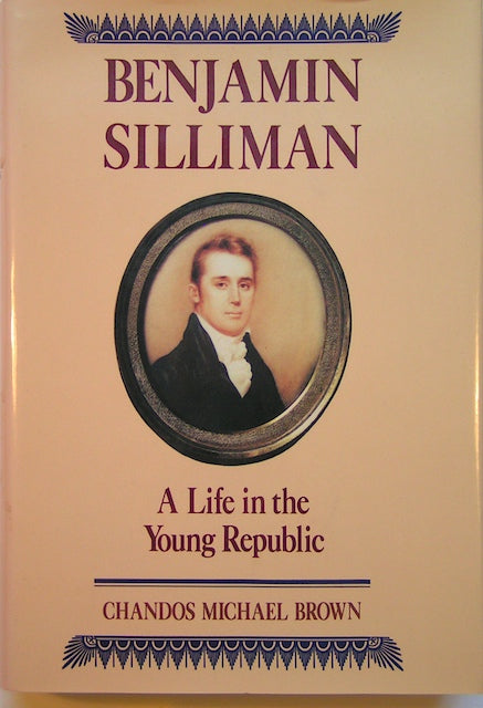 Benjamin Silliman; a Life in the Young Republic