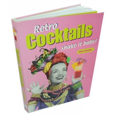 Retro Cocktails: Shake It Baby (Retro Cookbooks Series) by Kate Moseley