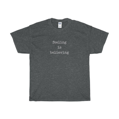 Feeling Is Believing Unisex Heavy Cotton Tee - Discount Home & Office