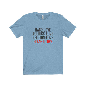 Race: Love Politics: Love Religion: Love Planet: Love Unisex Tee - Discount Home & Office