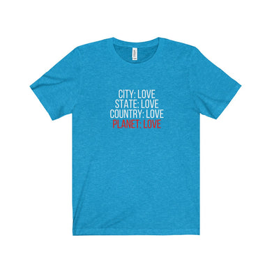 City: Love State: Love Country: Love Planet Love Unisex Tee - Discount Home & Office