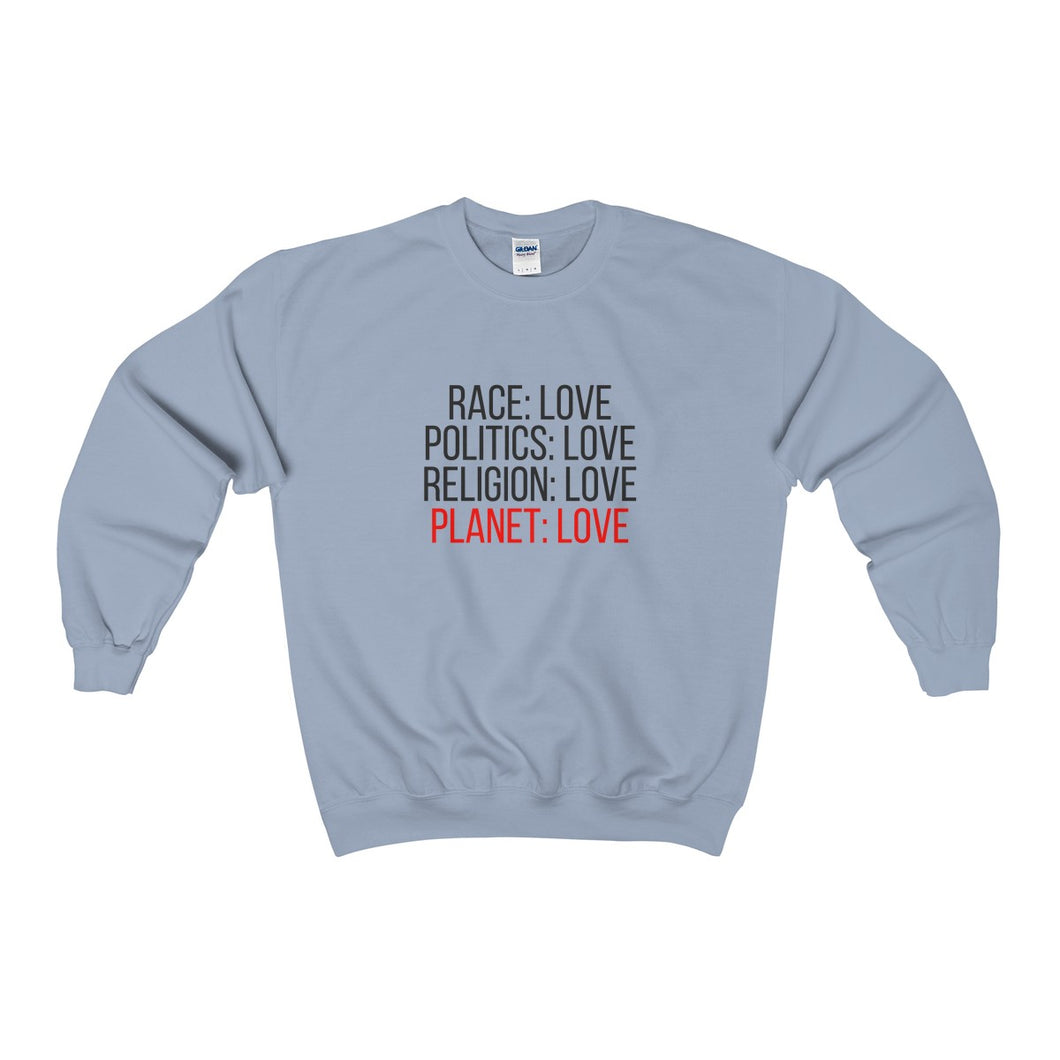 Race: Love Politics: Love Religion: Love Planet: Love Sweatshirt - Discount Home & Office