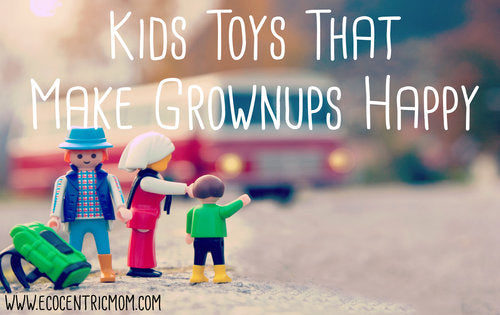 Kids Toys and Activities that Make Grownups Happy