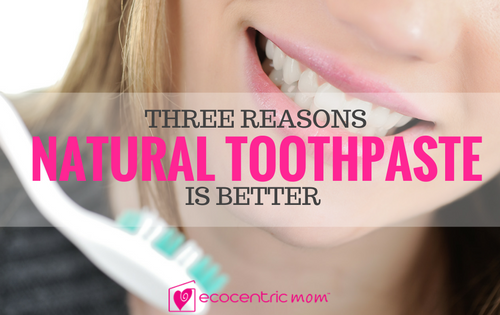 3 Reasons to Switch to Natural Toothpaste Today