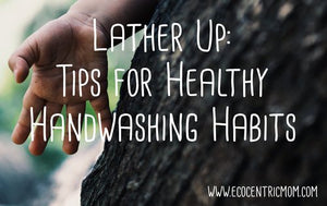 Lather Up: Tips for Healthy Handwashing Habits