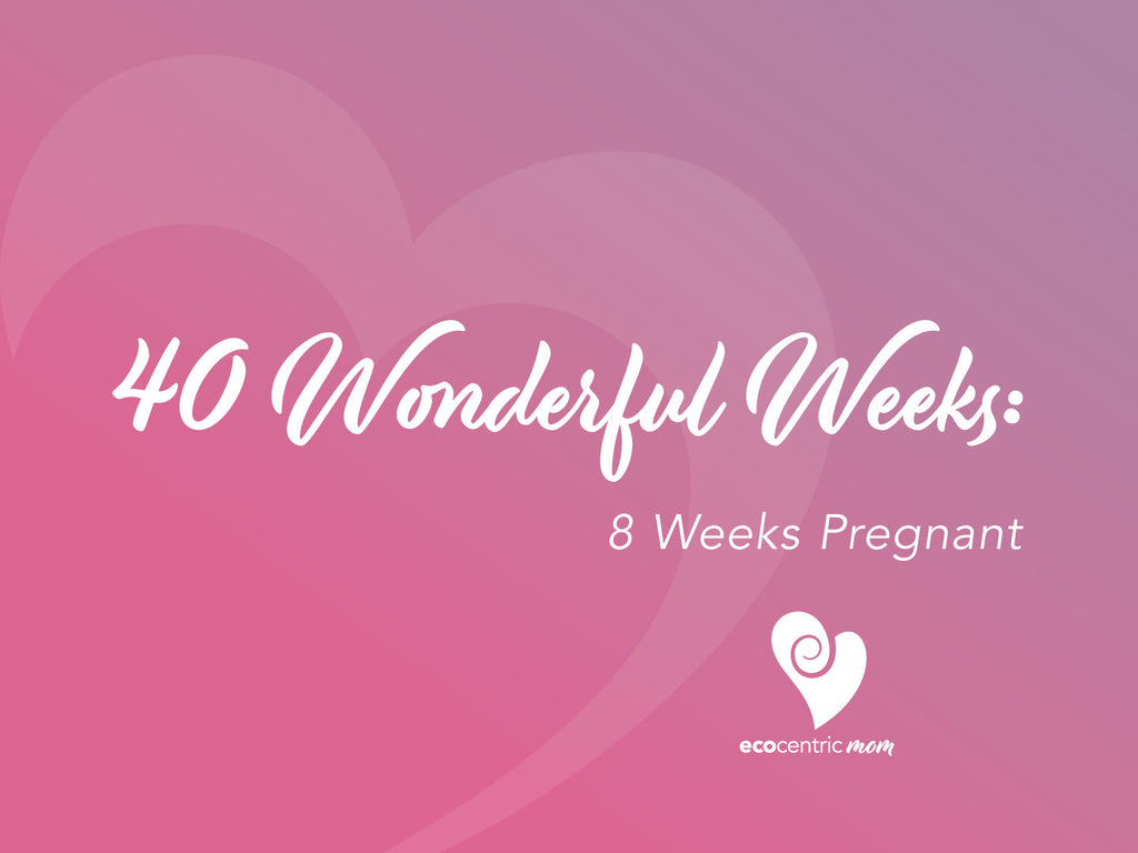 40 Wonderful Weeks: 8 Weeks Pregnant