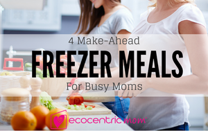 Four Healthy, Make-Ahead Freezer Meals For Busy Moms