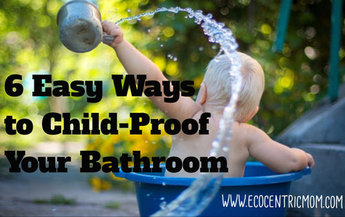 6 Easy Ways to Child-Proof Your Bathroom