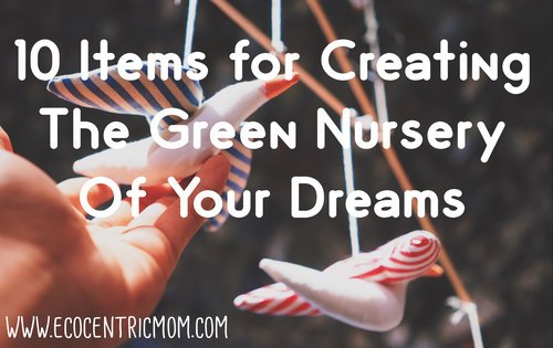 10 Items for Creating the Green Nursery of Your Dreams