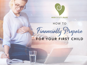 How to Financially Prepare for Your First Child