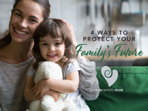 4 Ways to Protect Your Family's Future