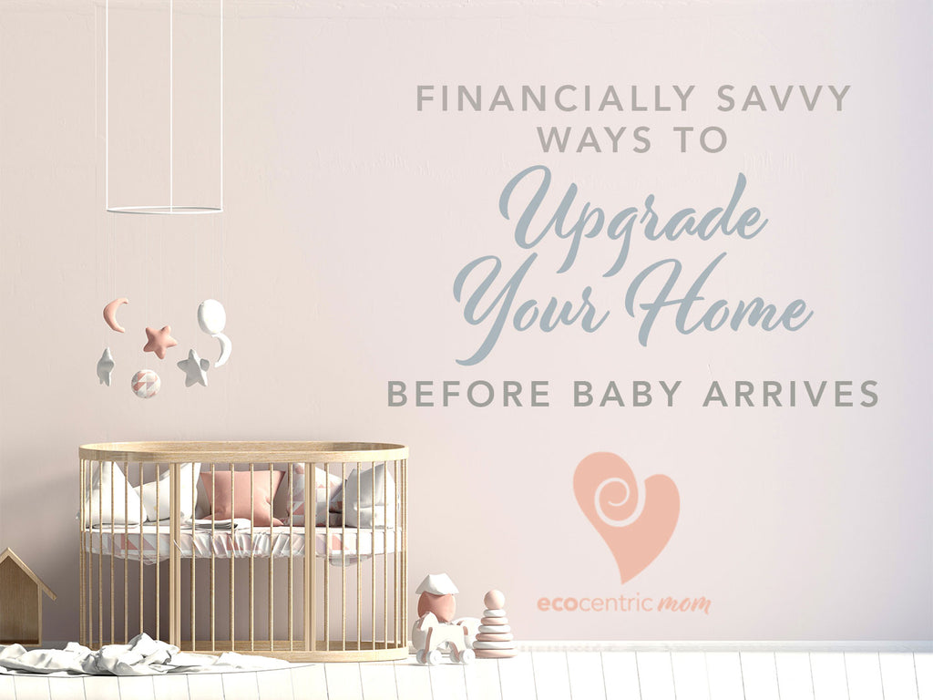 Financially Savvy Ways to Upgrade Your Home Before Baby Arrives