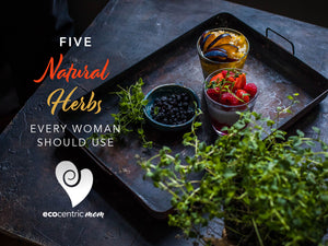 5 Natural Herbs Every Woman Should Use