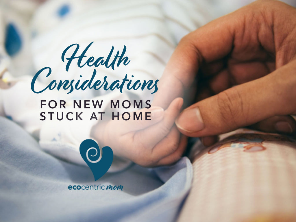Health Considerations For New Moms Stuck At Home