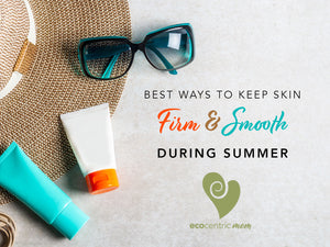 Best Ways to Keep Your Skin Firm and Smooth During Summer
