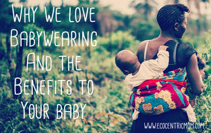 Why We Love Babywearing & The Benefits To Your Baby