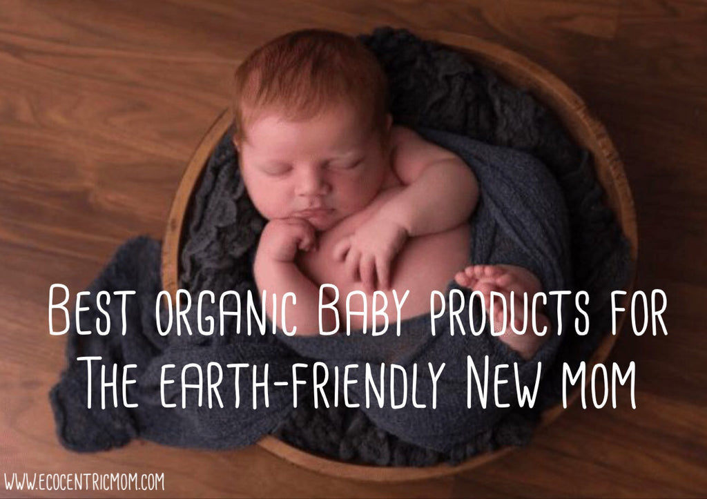 Best Organic Baby Products for the Earth-Friendly New Mom