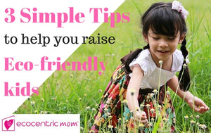 3 Simple Tips to Help You Raise Eco-Friendly Kids