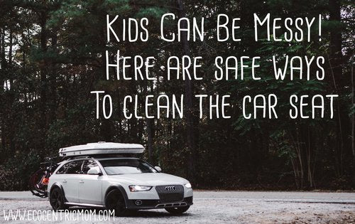 Kids Can Be Messy! Here Are Safe Ways to Clean The Car Seat