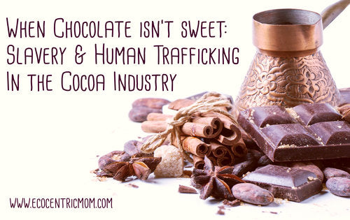When Chocolate Isn't Sweet: Slavery & Human Trafficking in the Cocoa Industry