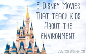 5 Disney Movies That Teach Kids About The Environment