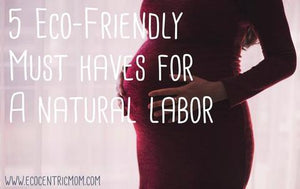 5 Eco-Friendly Must Haves for a Natural Labor