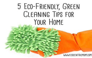 5 Eco-Friendly, Green Cleaning Tips for your Home