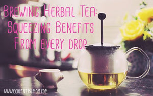 Brewing Herbal Tea: How to Squeeze Benefits from Every Drop