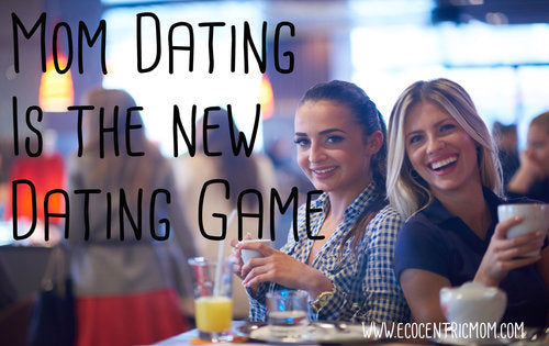 Mom Dating is The New Dating Game