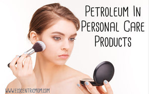 Petroleum in Personal Care Products