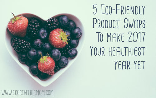 5 Eco-Friendly Product Swaps to Make 2017 Your Healthiest Year Yet