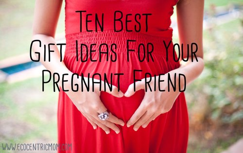10 Best Gift Ideas For Your Pregnant Friend