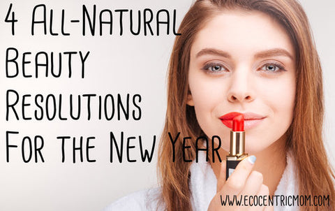 4 All-Natural Beauty Resolutions for the New Year