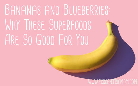 Bananas and Blueberries: Why These Superfoods Are So Good For You